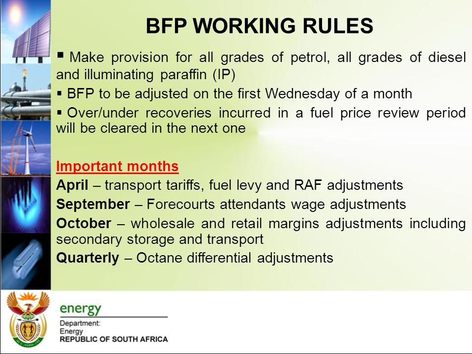 BFP WORKING RULES  Make provision for all grades of petrol, all grades of diesel and illuminating paraffin (IP)  BFP to be adjusted on the first Wed