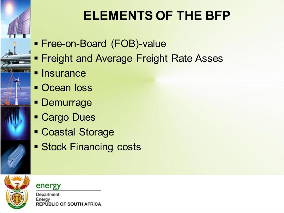 ELEMENTS OF THE BFP  Free-on-Board (FOB)-value  Freight and Average Freight Rate Asses  Insurance  Ocean loss  Demurrage  Cargo Dues  Coastal S