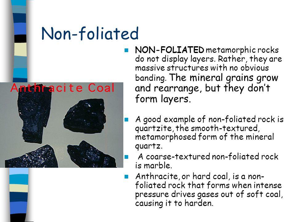 Non-foliated NON-FOLIATED metamorphic rocks do not display layers.