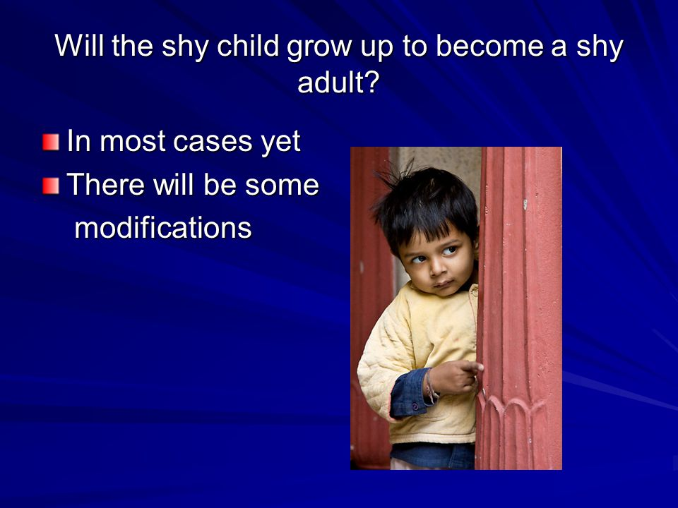Will the shy child grow up to become a shy adult.