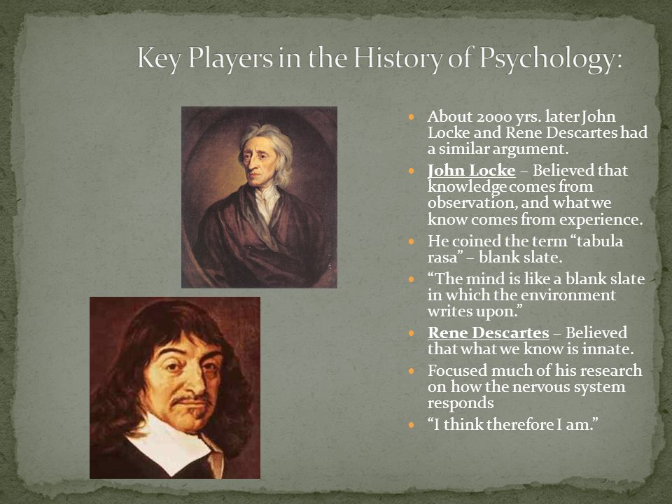About 2000 yrs. later John Locke and Rene Descartes had a similar argument. John Locke – Believed that knowledge comes from observation, and what we k