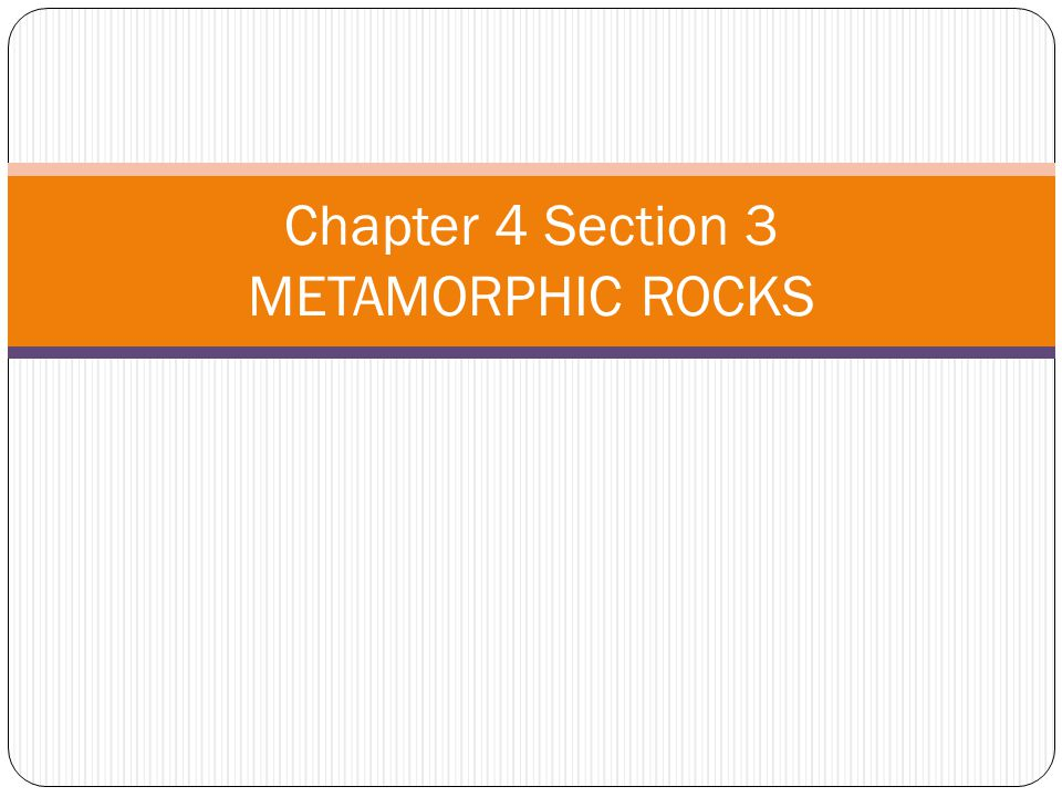 You will learn: Describe the conditions in Earth that cause metamorphic rocks to form Classify metamorphic rocks as foliated or nonfoliated