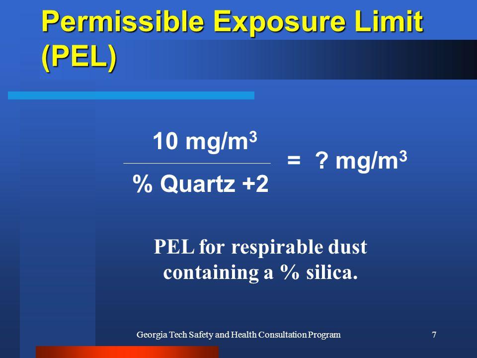 Georgia Tech Safety and Health Consultation Program7 10 mg/m 3 % Quartz +2 Permissible Exposure Limit (PEL) = .