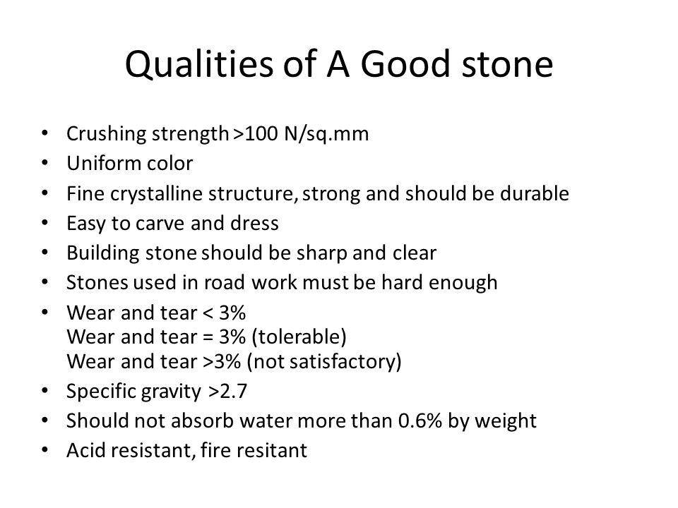Qualities of A Good stone Crushing strength >100 N/sq.mm Uniform color Fine crystalline structure, strong and should be durable Easy to carve and dres