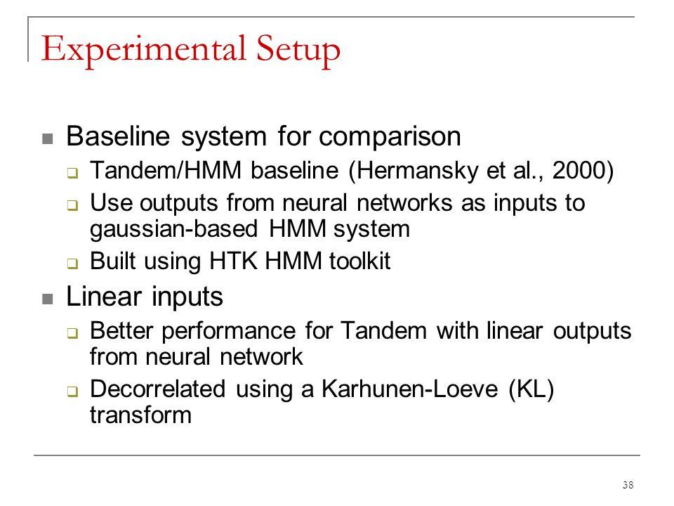38 Experimental Setup Baseline system for comparison  Tandem/HMM baseline (Hermansky et al., 2000)  Use outputs from neural networks as inputs to ga
