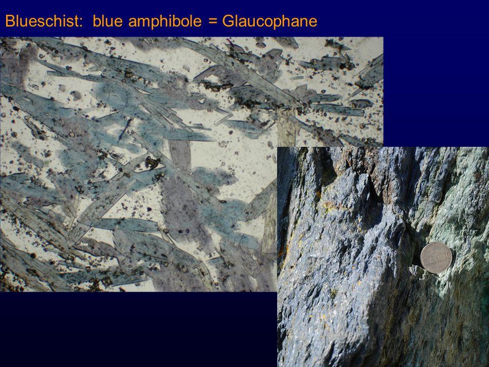 Blueschist: blue amphibole = Glaucophane