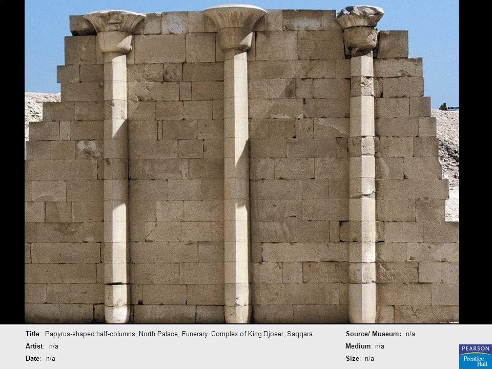 Title: Papyrus-shaped half-columns, North Palace, Funerary Complex of King Djoser, Saqqara Artist: n/a Date: n/a Source/ Museum: n/a Medium: n/a Size: