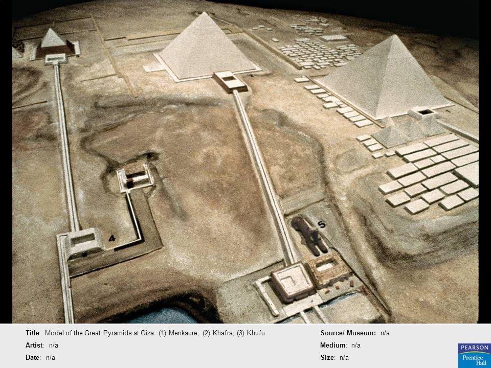 Title: Model of the Great Pyramids at Giza: (1) Menkaure, (2) Khafra, (3) Khufu Artist: n/a Date: n/a Source/ Museum: n/a Medium: n/a Size: n/a