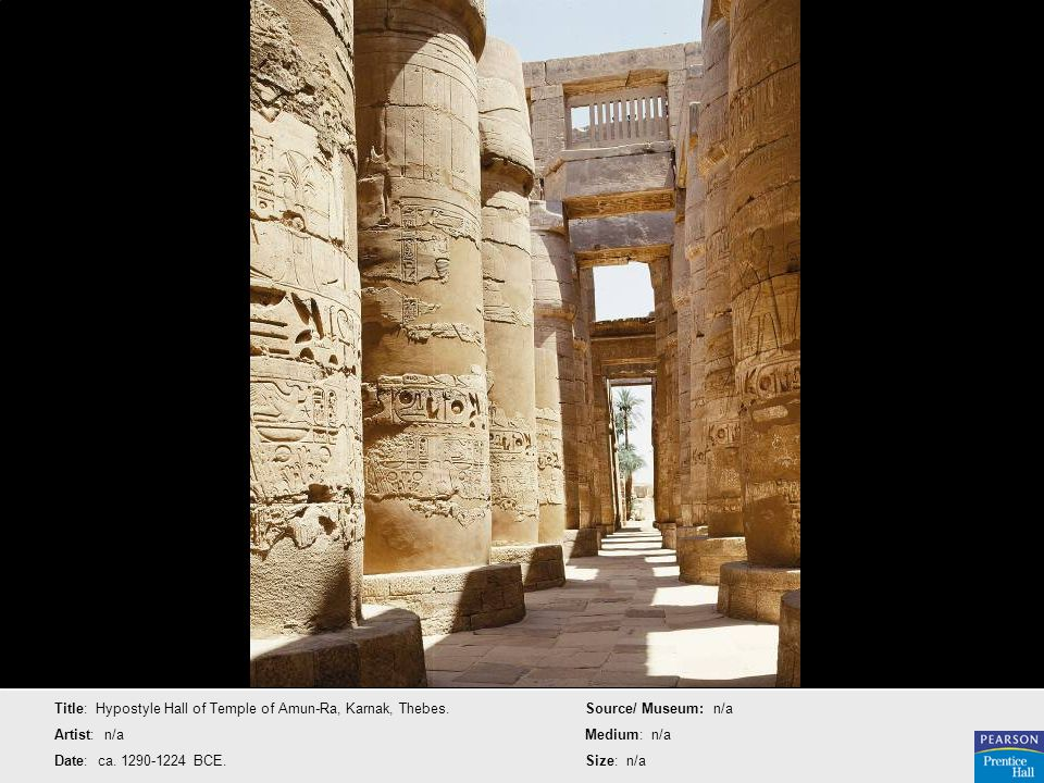 Title: Hypostyle Hall of Temple of Amun-Ra, Karnak, Thebes. Artist: n/a Date: ca. 1290-1224 BCE. Source/ Museum: n/a Medium: n/a Size: n/a
