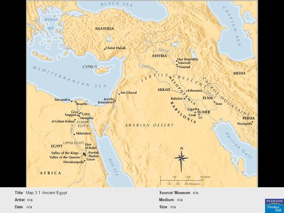 Title: Map 3.1 Ancient Egypt Artist: n/a Date: n/a Source/ Museum: n/a Medium: n/a Size: n/a