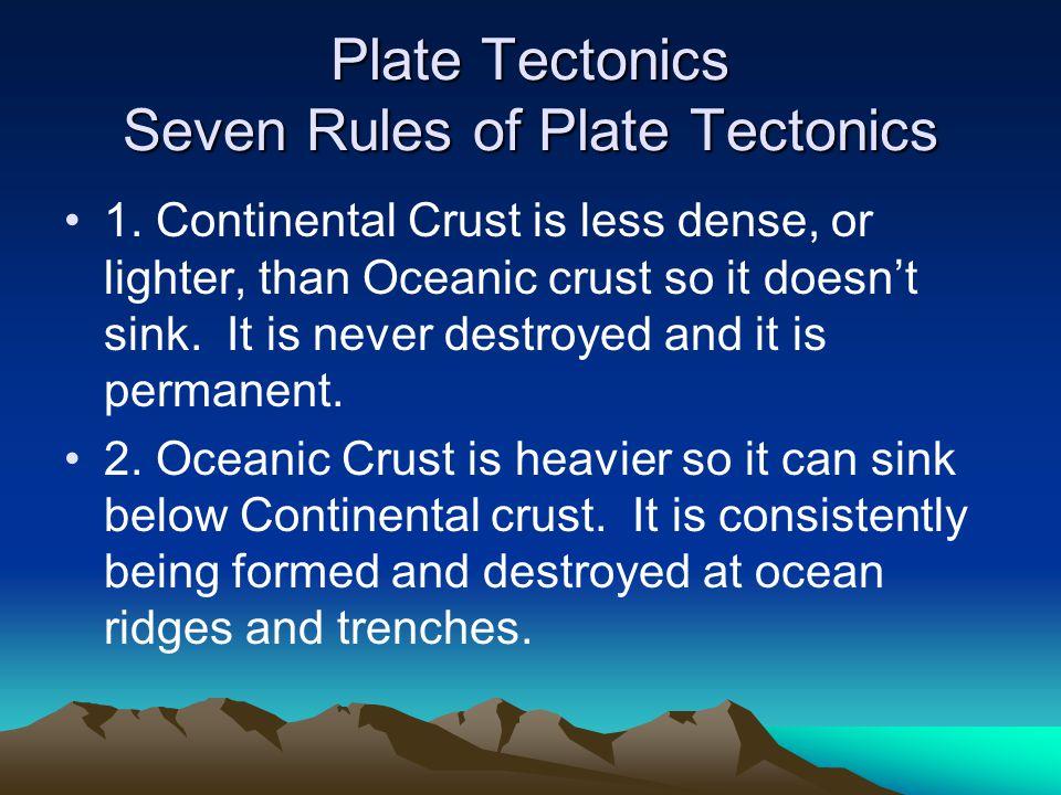 Plate Tectonics Seven Rules of Plate Tectonics 1.