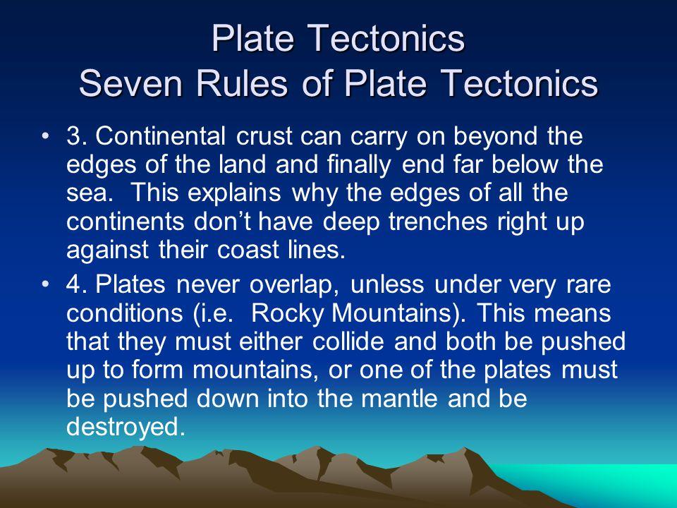 Plate Tectonics Seven Rules of Plate Tectonics 3.