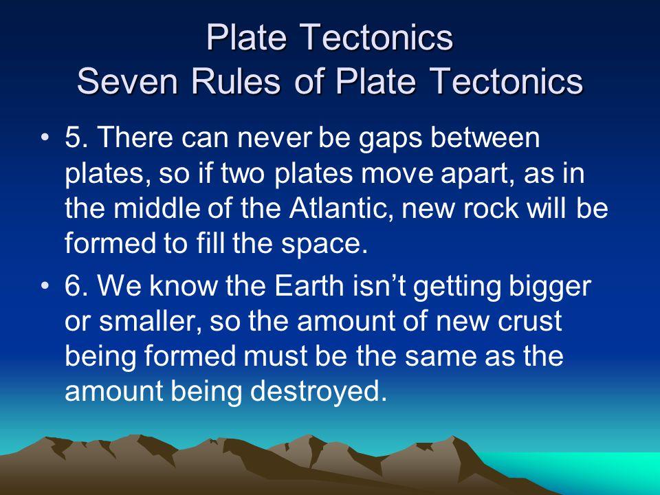 Plate Tectonics Seven Rules of Plate Tectonics 5.