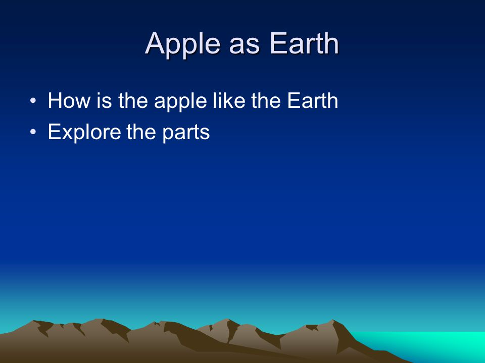 Apple as Earth How is the apple like the Earth Explore the parts