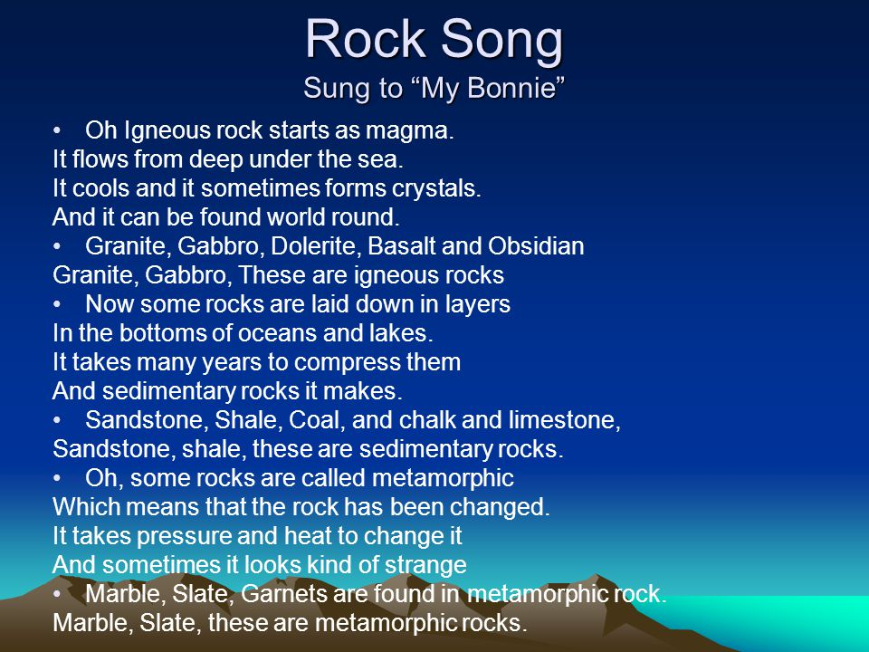 Rock Song Sung to My Bonnie Oh Igneous rock starts as magma.