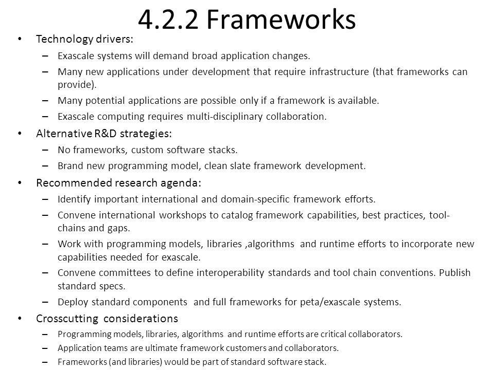 4.2.2 Frameworks Technology drivers: – Exascale systems will demand broad application changes.