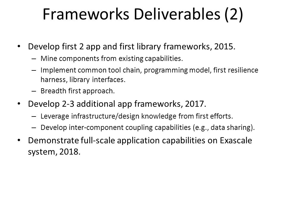 Frameworks Deliverables (2) Develop first 2 app and first library frameworks, 2015. – Mine components from existing capabilities. – Implement common t