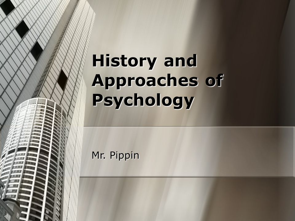 History and Approaches of Psychology Mr. Pippin