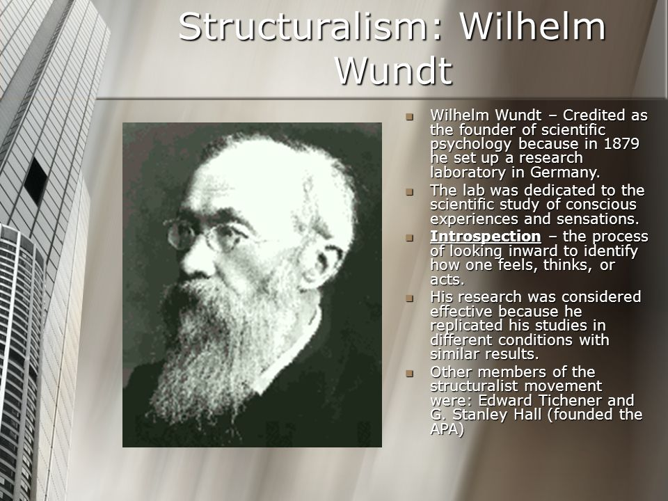 Structuralism: Wilhelm Wundt Wilhelm Wundt – Credited as the founder of scientific psychology because in 1879 he set up a research laboratory in Germa