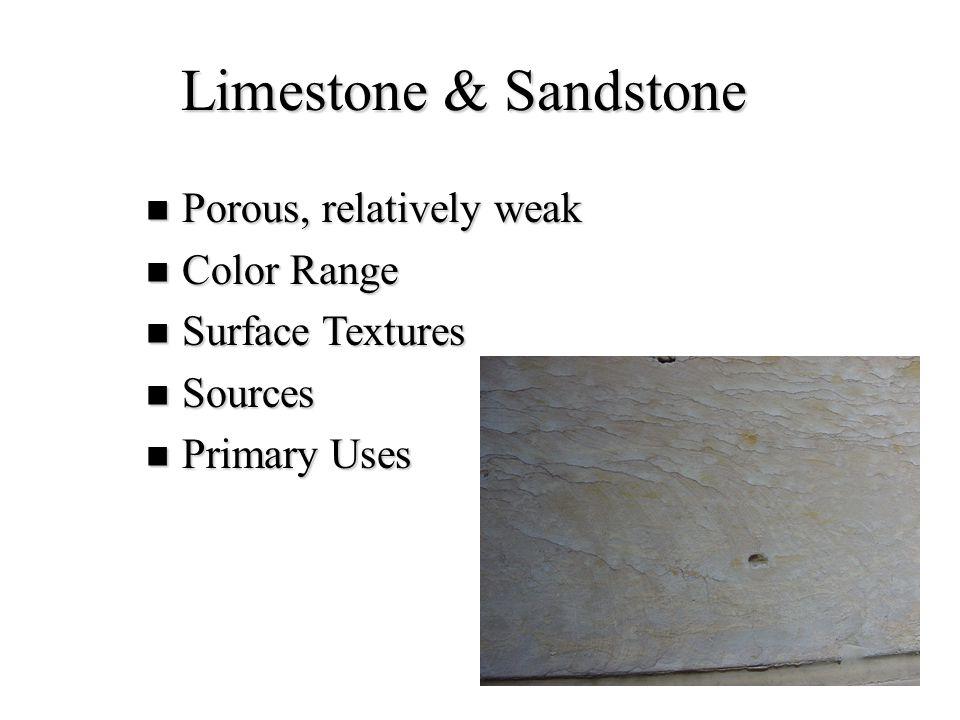 10 Limestone & Sandstone Porous, relatively weak Porous, relatively weak Color Range Color Range Surface Textures Surface Textures Sources Sources Pri