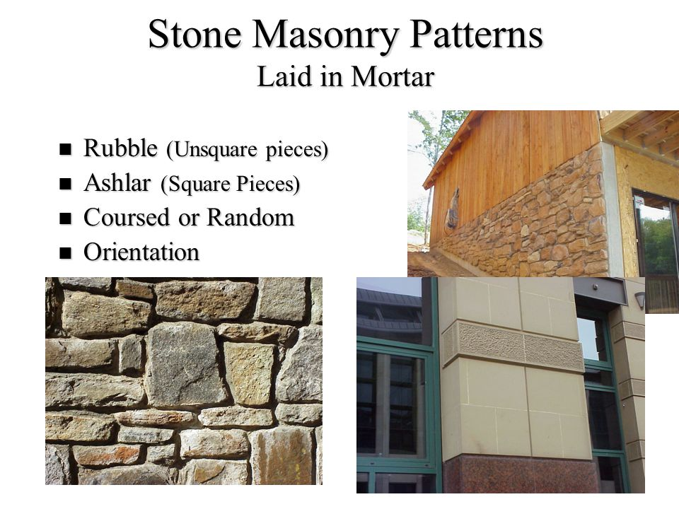 18 Stone Masonry Patterns Laid in Mortar Rubble (Unsquare pieces) Rubble (Unsquare pieces) Ashlar (Square Pieces) Ashlar (Square Pieces) Coursed or Ra