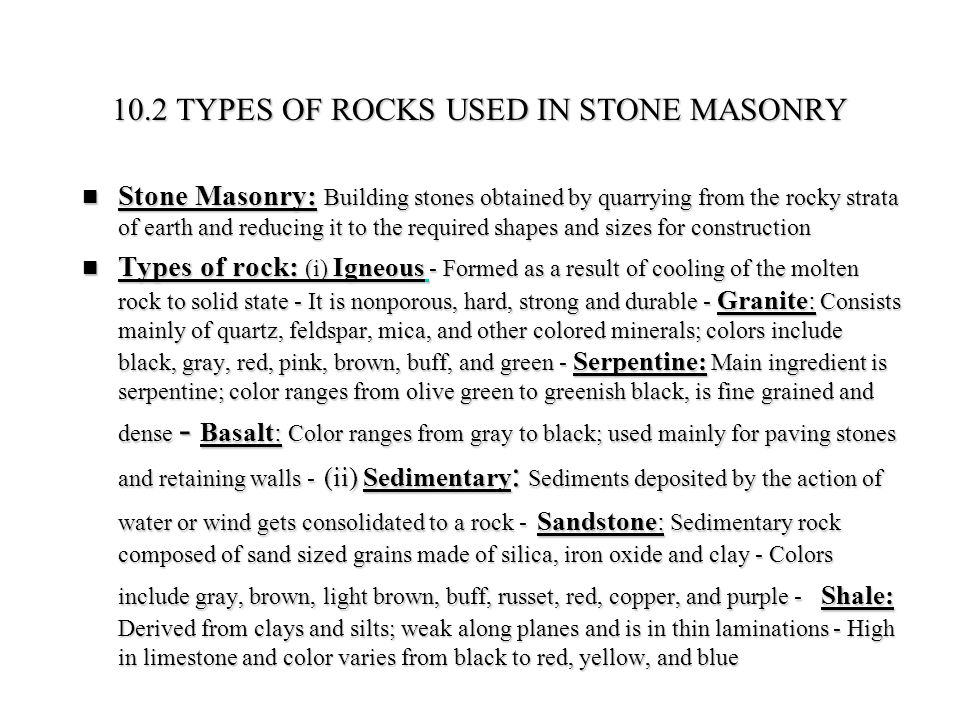 10.2 TYPES OF ROCKS USED IN STONE MASONRY Stone Masonry: Building stones obtained by quarrying from the rocky strata of earth and reducing it to the r