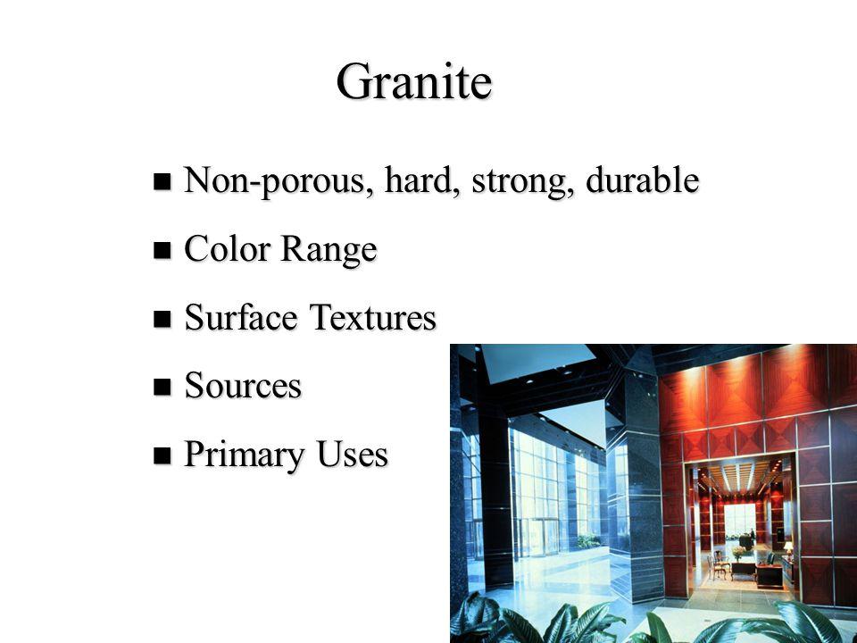 6 Granite Non-porous, hard, strong, durable Non-porous, hard, strong, durable Color Range Color Range Surface Textures Surface Textures Sources Source