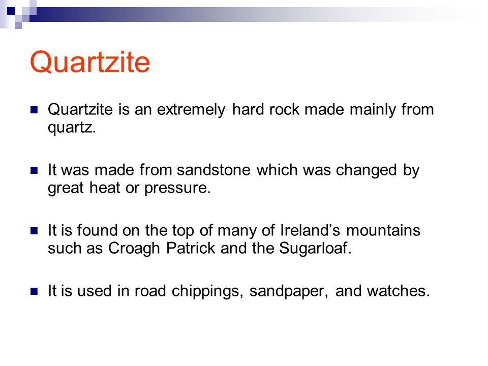 Quartzite Quartzite is an extremely hard rock made mainly from quartz.