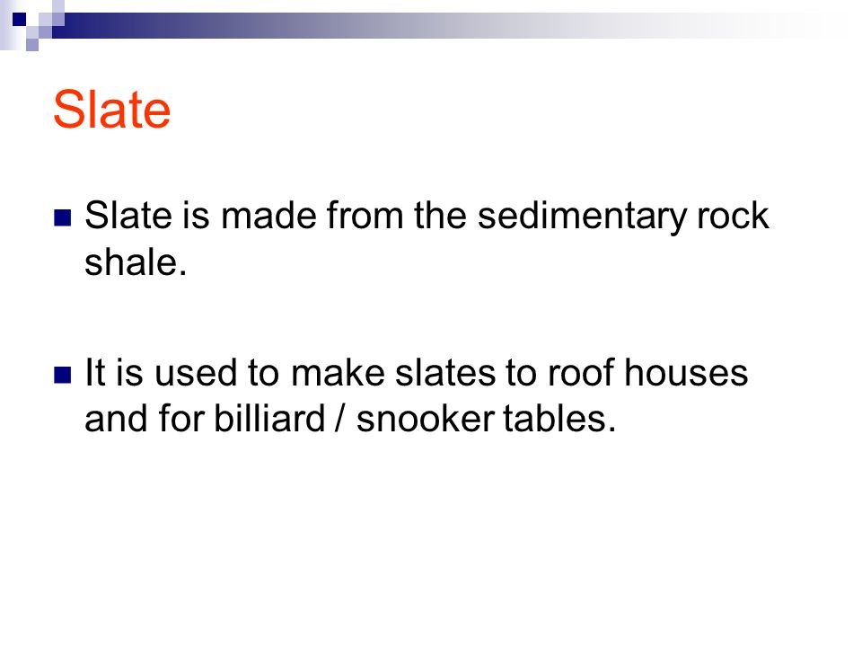 Slate Slate is made from the sedimentary rock shale.