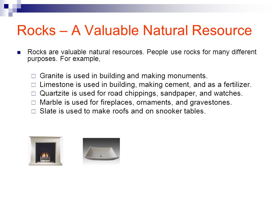 Rocks – A Valuable Natural Resource Rocks are valuable natural resources.