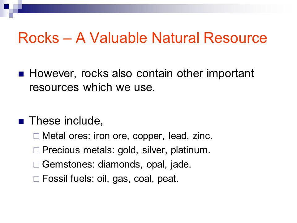 Rocks – A Valuable Natural Resource However, rocks also contain other important resources which we use.