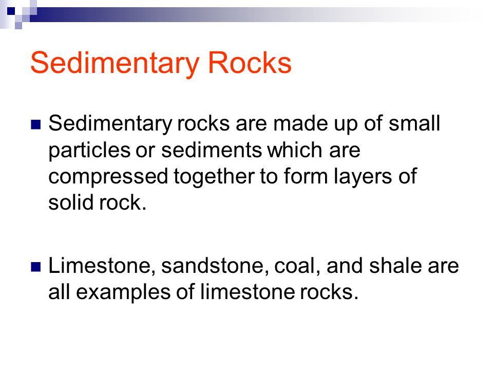 Limestone Limestone is formed at the bottom of the sea.