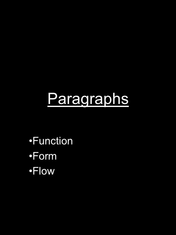 FUNCTION The function or purpose of a good paragraph is to introduce a claim and discuss textual 'evidence' relating to that claim The best paragraphs have a clear function—that is, they introduce a claim that fits into the overarching argument of the essay, but it is still its own little self-contained world, too.