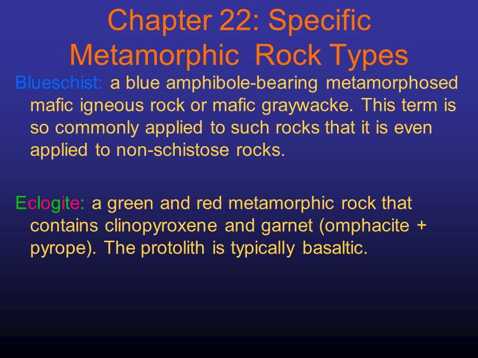 Blueschist: a blue amphibole-bearing metamorphosed mafic igneous rock or mafic graywacke.