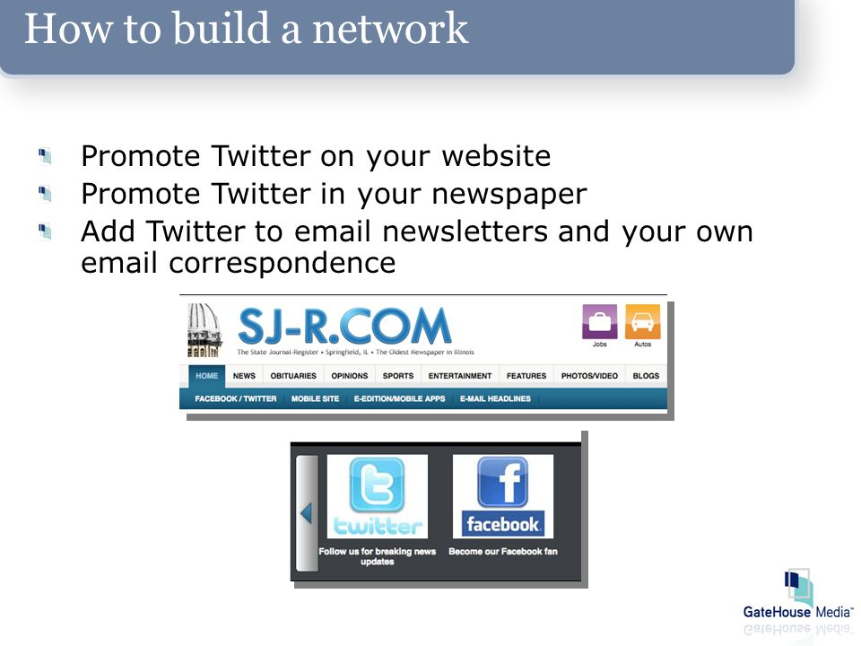 How to build a network Promote Twitter on your website Promote Twitter in your newspaper Add Twitter to email newsletters and your own email correspondence