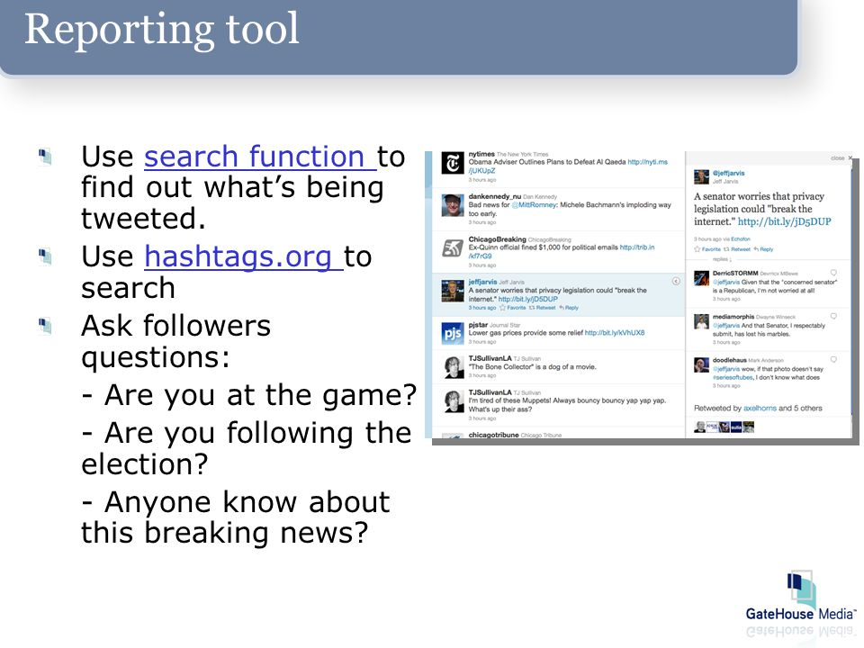 Reporting tool Use search function to find out what's being tweeted.search function Use hashtags.org to searchhashtags.org Ask followers questions: - Are you at the game.