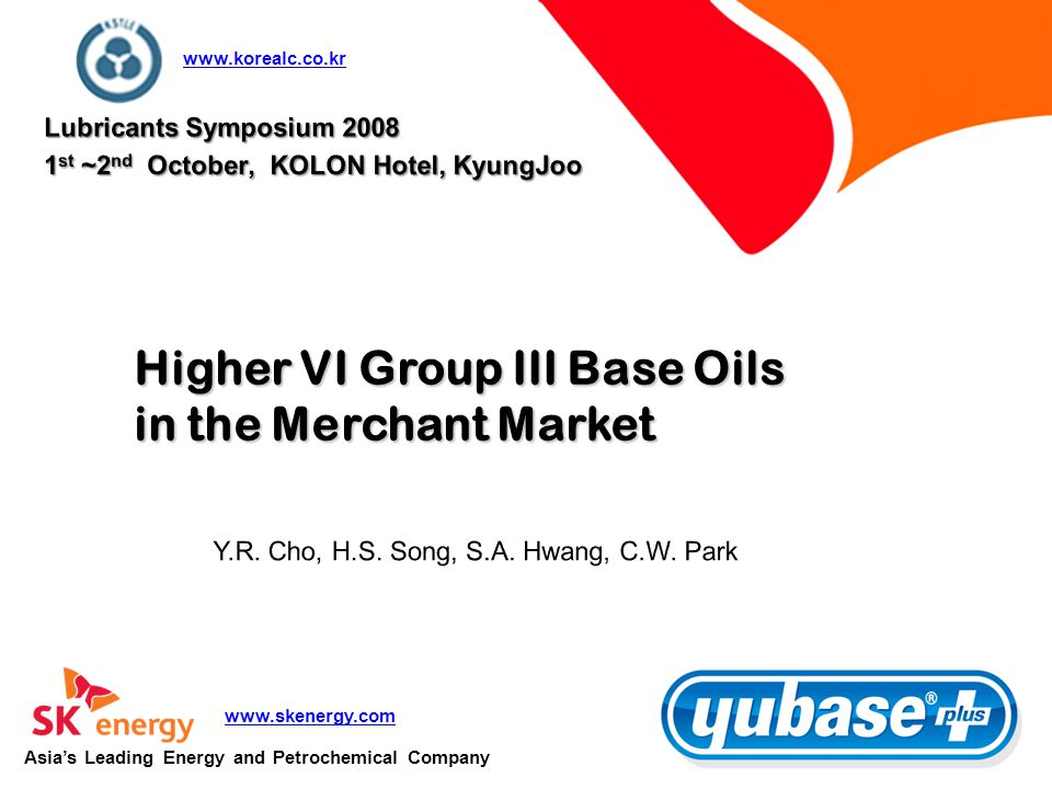 Contents Market Forces and Key Drivers for Increased Use of High Quality Base Oils SK's Base Oil Production No.3 LBO Plant and YUBASE plus Is YUBASE plus the Same Slate .
