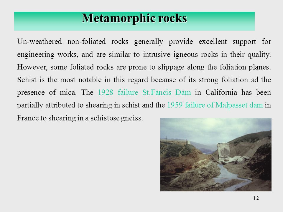 12 Un-weathered non-foliated rocks generally provide excellent support for engineering works, and are similar to intrusive igneous rocks in their qual