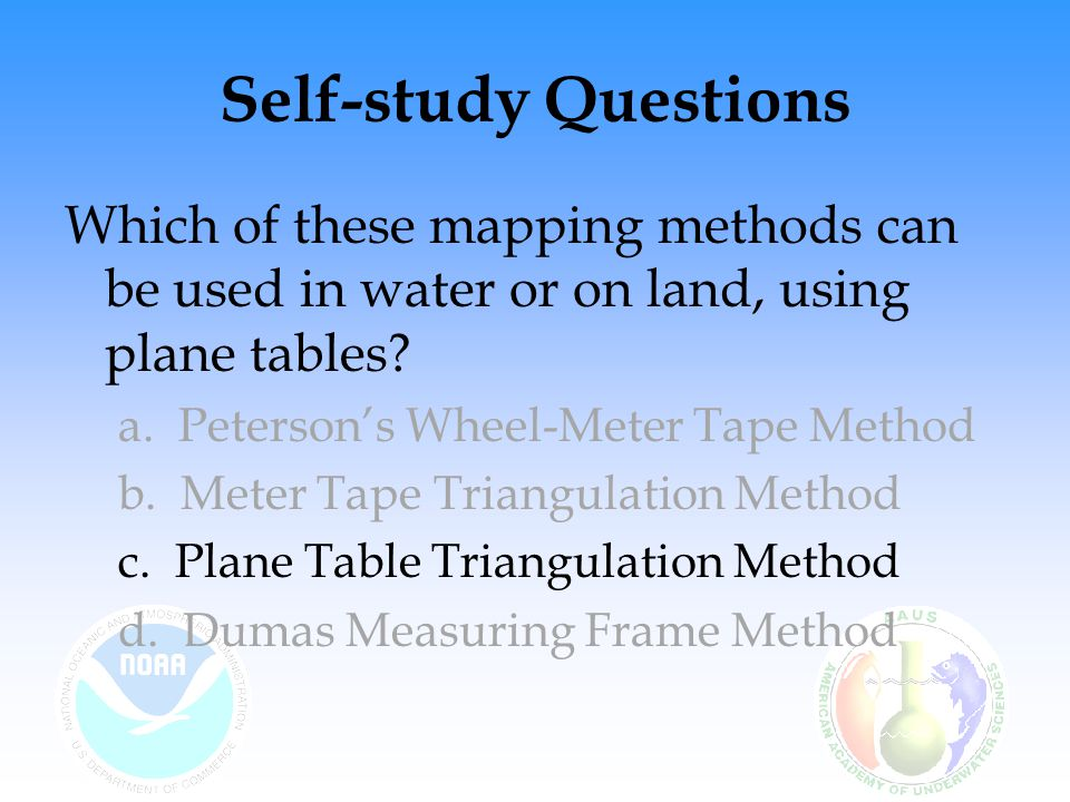 Self-study Questions Which of these mapping methods can be used in water or on land, using plane tables.