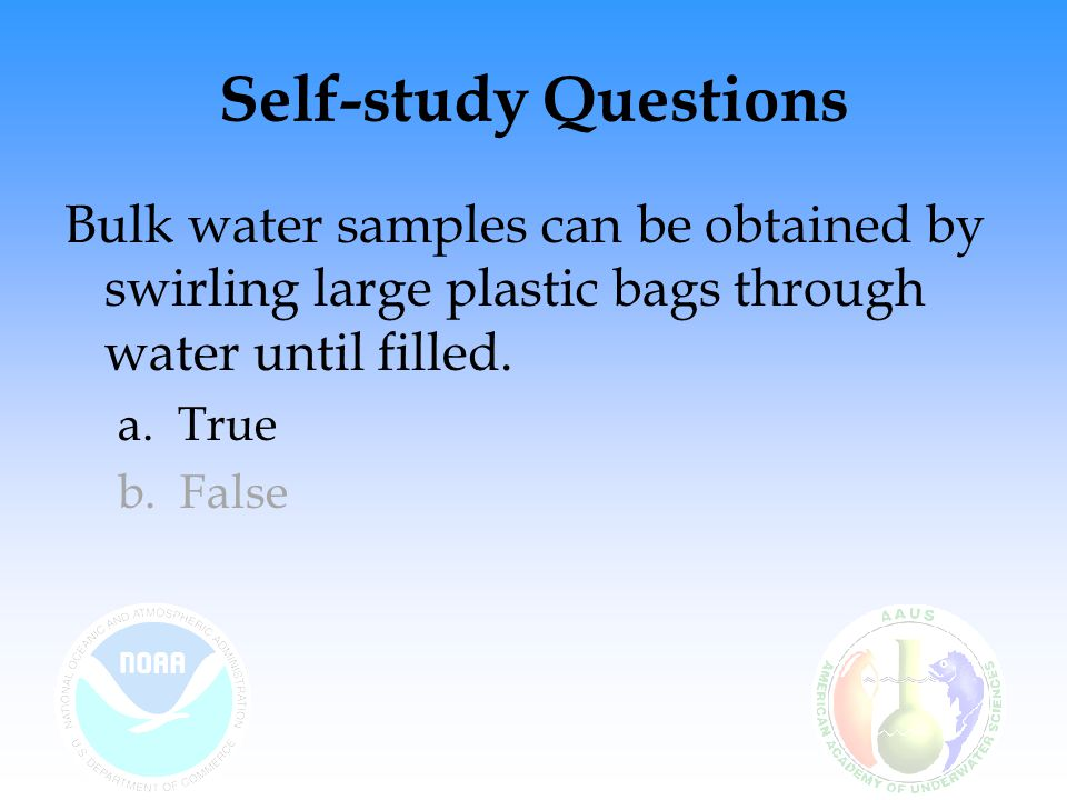 Self-study Questions Bulk water samples can be obtained by swirling large plastic bags through water until filled.