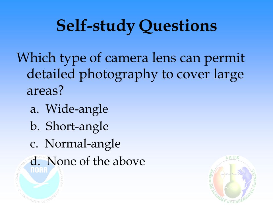 Self-study Questions Which type of camera lens can permit detailed photography to cover large areas.