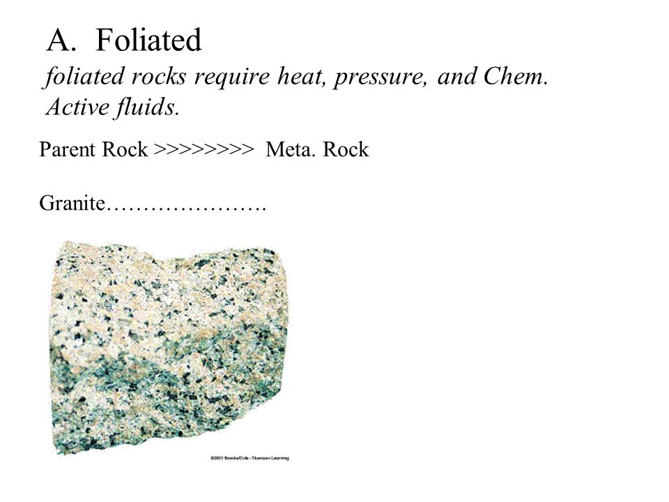 A. Foliated foliated rocks require heat, pressure, and Chem.