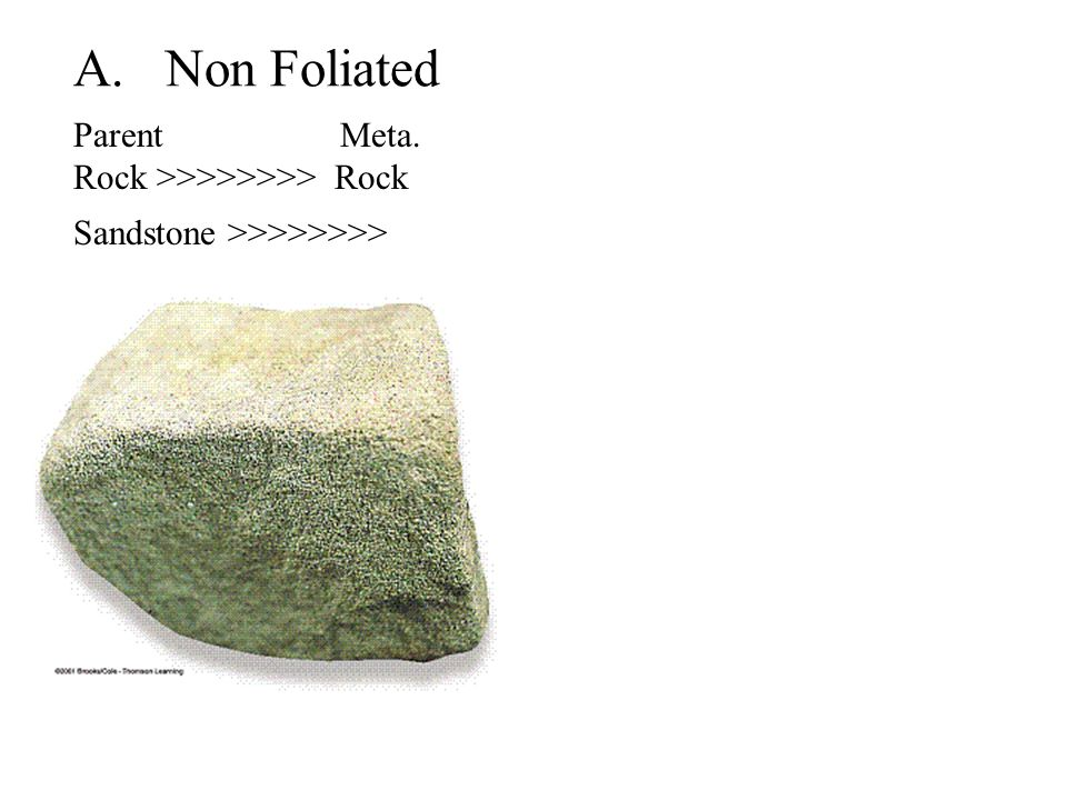 A. Non Foliated Parent Meta. Rock >>>>>>>> Rock Sandstone >>>>>>>>