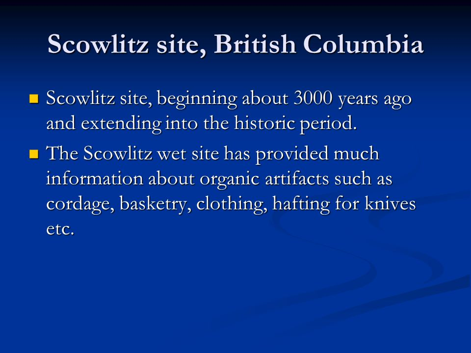 Scowlitz site, British Columbia Scowlitz site, beginning about 3000 years ago and extending into the historic period.