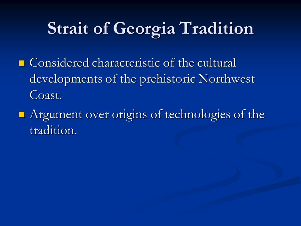Strait of Georgia Tradition Considered characteristic of the cultural developments of the prehistoric Northwest Coast.