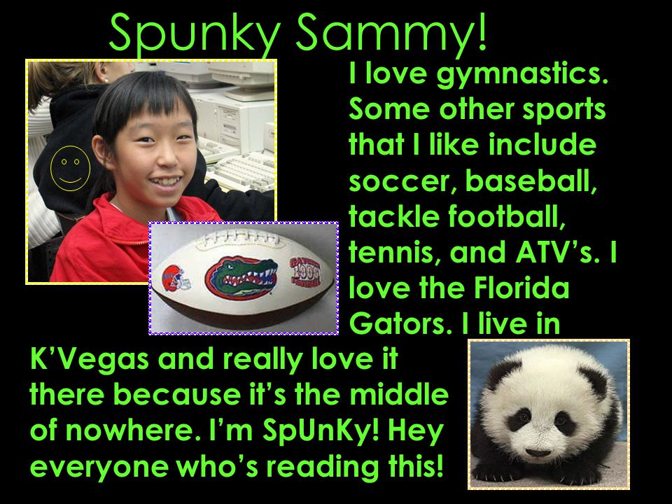 Spunky Sammy. K'Vegas and really love it there because it's the middle of nowhere.