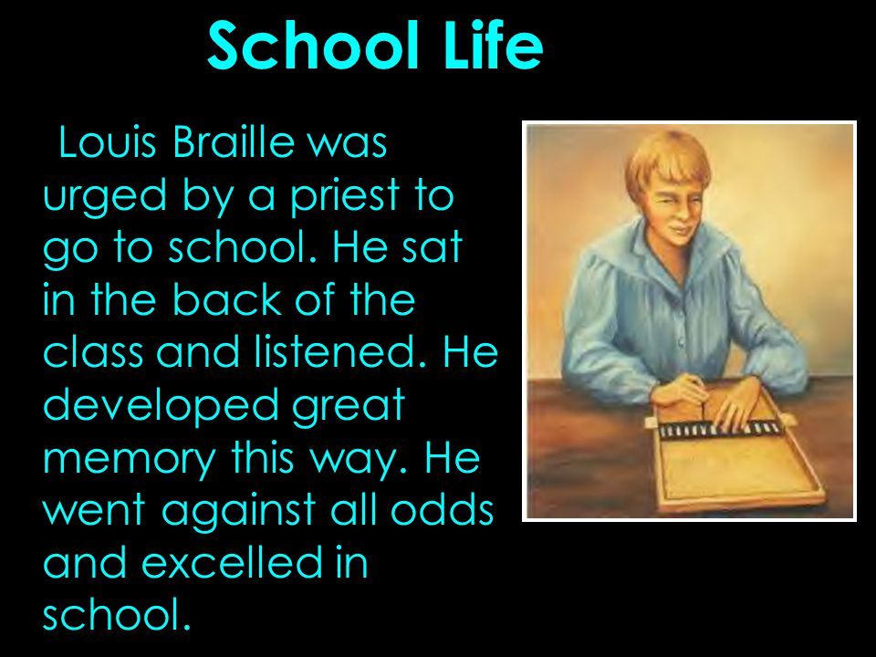 School Life Louis Braille was urged by a priest to go to school.