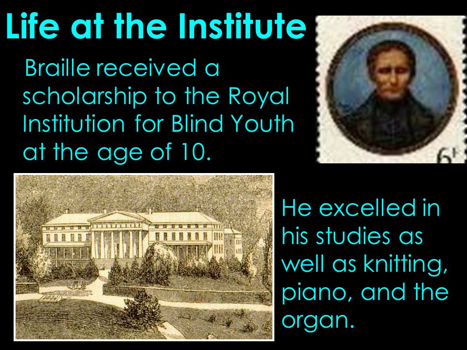 Life at the Institute Braille received a scholarship to the Royal Institution for Blind Youth at the age of 10.