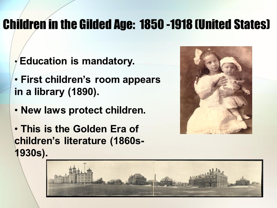 Children in the Gilded Age: 1850 -1918 (United States) Education is mandatory.