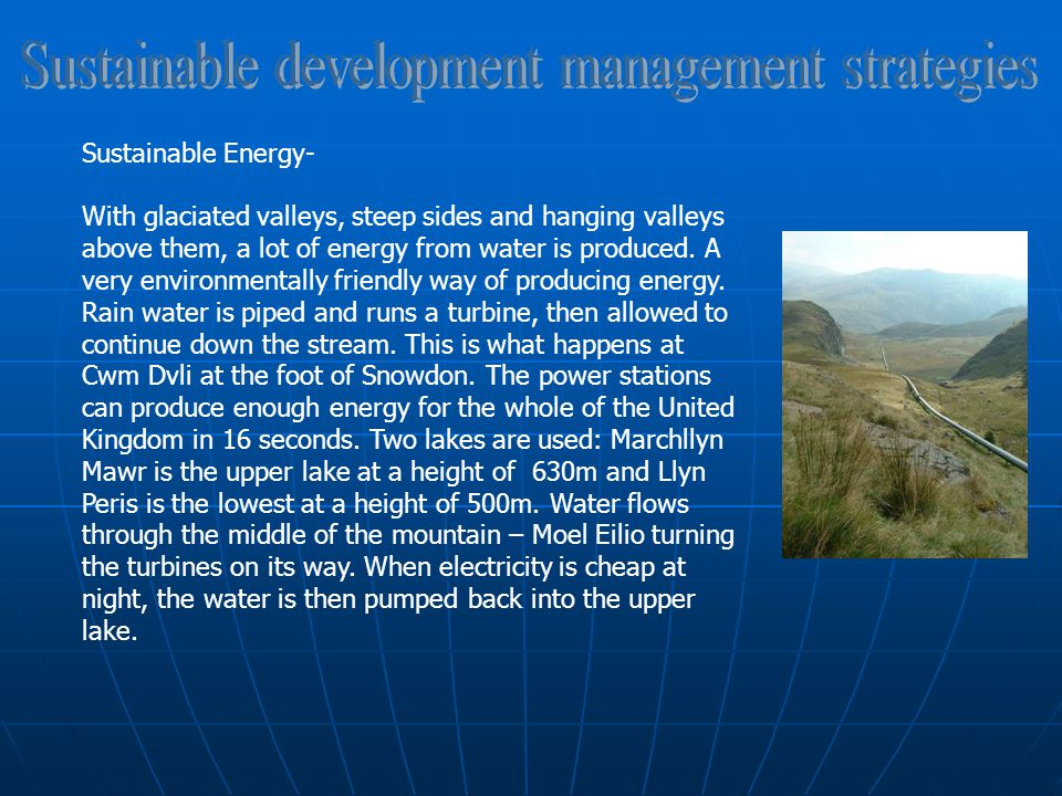 Sustainable Energy- With glaciated valleys, steep sides and hanging valleys above them, a lot of energy from water is produced.